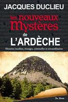 Couverture du livre « Les nouveaux mystères de l'Ardèche » de Jacques Duclieu aux éditions De Boree