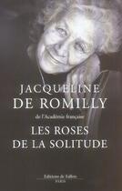 Couverture du livre « Les roses de la solitude » de Romilly Jacqueline aux éditions Fallois