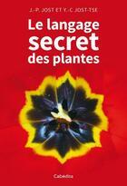 Couverture du livre « Le langage secret des plantes » de Jean-Pierre Jost et Yan-Chim Jost-Tse aux éditions Cabedita