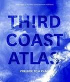 Couverture du livre « Third Coast Atlas: Prelude To A Plan » de Ouvrage Collectif aux éditions Actar
