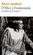 Couverture du livre « D'Alice à Frankenstein ; lumière de l'image 2 » de Alain Jaubert aux éditions Gallimard
