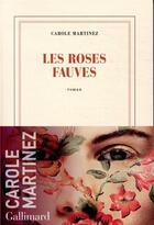 Couverture du livre « Les roses fauves » de Carole Martinez aux éditions Gallimard