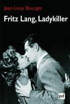 Couverture du livre « Fritz Lang, Ladykiller » de Jean-Loup Bourget aux éditions Puf