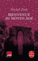Couverture du livre « Bienvenue au Moyen Age » de Michel Zink aux éditions Lgf