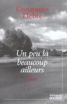 Couverture du livre « Un peu la beaucoup ailleurs » de Constance Debre aux éditions Rocher