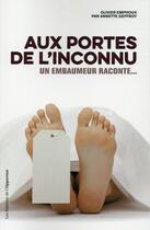 Couverture du livre « Aux portes de l'inconnu ; un embaumeur raconte... » de Olivier Emphoux et Annette Geffroy aux éditions L'opportun