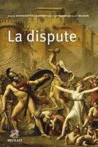 Couverture du livre « La dispute » de Catherine Puigelier et Christophe Willmann et Gilles Lebreton et Jacques Bouveresse aux éditions Bruylant