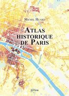 Couverture du livre « Atlas historique de Paris » de Michel Huard aux éditions Persee