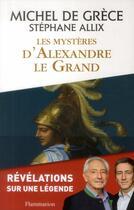 Couverture du livre « Les mystères d'Alexandre le Grand » de Michel De Grece et Stephane Allix aux éditions Flammarion