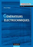 Couverture du livre « Générateurs électrochimiques ; piles, piles à combustible et accumulateurs » de Pierre Maye aux éditions Dunod