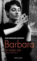 Couverture du livre « Barbara, la vraie vie ; 1930-1997-2017 » de Jean-Francois Kervean aux éditions Robert Laffont