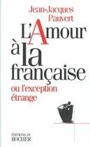 Couverture du livre « L'amour à la française ou l'exception étrange » de Jean-Jacques Pauvert aux éditions Rocher