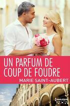 Couverture du livre « Un parfum de coup de foudre » de Marie Saint-Aubert aux éditions Hqn