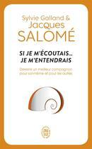 Couverture du livre « Si je m'écoutais... je m'entendrais » de Jacques Salome et Sylvie Galland aux éditions J'ai Lu