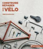 Couverture du livre « Construire-réparer son vélo ; fabriquer un vélo à sa mesure » de Jenni Gwiazdowski aux éditions Terre Vivante