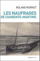 Couverture du livre « Les naufrages de Charente-Maritime » de Roland Mornet aux éditions Geste
