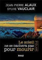 Couverture du livre « Le soleil ne se cachera pas pour mourir » de Jean-Pierre Alaux et Sylvie Vauclair aux éditions Privat
