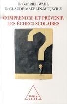 Couverture du livre « Comprendre et prévenir les échecs scolaires » de Claude Madelin-Mitjavile et Gabriel Wahl aux éditions Odile Jacob