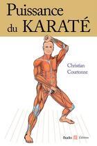 Couverture du livre « Puissance du Karaté » de Christian Courtonne aux éditions Budo