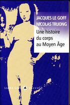 Couverture du livre « Une histoire du corps au Moyen Age » de Jacques Le Goff et Nicolas Truong aux éditions Liana Levi