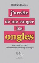 Couverture du livre « J'arrête de me ronger les ongles » de Bertrand Labes aux éditions Dg-exodif