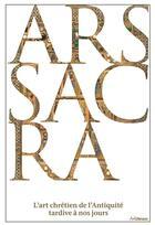 Couverture du livre « Ars sacra ; l'art chrétien de l'antiquité tardive à nos jours » de Rolf Toman aux éditions Ullmann