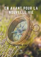 Couverture du livre « En avant pour la nouvelle vie » de Jerome Pinte aux éditions Le Lys Bleu