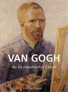 Couverture du livre « Van gogh ; de la peinture à l'écrit » de Victoria Charles aux éditions Parkstone International