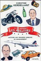 Couverture du livre « Ils se croyaient les meilleurs ; histoire des grandes erreurs de management » de Christine Kerdellant aux éditions Denoel