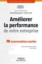 Couverture du livre « Améliorer la performance de votre entreprise ; 70 recommandations concrètes ; par des dirigeants finances-gestion et leurs conseils » de Collectif aux éditions Eyrolles
