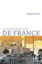Couverture du livre « Le dernier juif de france » de Hugues Serraf aux éditions Intervalles