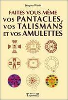 Couverture du livre « Faites vous-meme vos pantacles et talismans » de Jacques Warin aux éditions Trajectoire