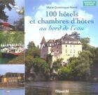 Couverture du livre « 100 Hotels Et Chambres D'Hotes Au Bord De L'Eau » de Marie-Dominique Perrin aux éditions Filipacchi