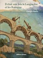 Couverture du livre « Il était une fois le Languedoc et les Romains » de Georges Mattia aux éditions Errance