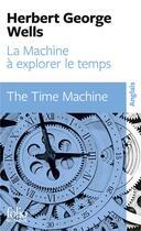 Couverture du livre « La machine à explorer le temps ; the time machine » de Herbert George Wells aux éditions Gallimard