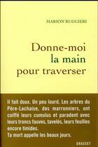Couverture du livre « Donne-moi la main pour traverser » de Marion Ruggieri aux éditions Grasset Et Fasquelle