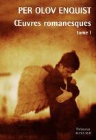 Couverture du livre « Oeuvres romanesques t.1 » de Per Olov Enquist aux éditions Actes Sud