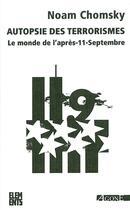 Couverture du livre « Autopsie des terrorismes - le monde de l'apres-11-septembre » de Noam Chomsky aux éditions Agone