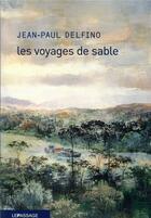 Couverture du livre « Les voyages de sable » de Jean-Paul Delfino aux éditions Le Passage