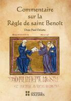 Couverture du livre « Commentaire sur la règle de Saint Benoît » de Dom Paul Delatte aux éditions Solesmes