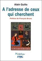 Couverture du livre « À l'adresse de ceux qui cherchent » de Alain Guillo aux éditions Jmg