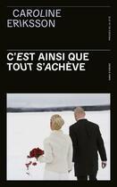 Couverture du livre « C'est ainsi que tout s'acheve » de Caroline Eriksson aux éditions Presses De La Cite