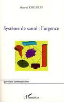 Couverture du livre « Système de santé : l'urgence » de Maurad Kheloufi aux éditions Harmattan