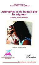 Couverture du livre « Appropriation du francais par les migrants ; rôles des actions culturelles » de Altay Manco aux éditions Editions L'harmattan
