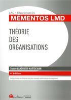 Couverture du livre « Théorie des organisations (4e édition) » de Sophie Landrieux-Kartochian aux éditions Gualino