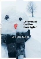 Couverture du livre « Le dernier thriller norvégien » de Luc Chomarat aux éditions La Manufacture De Livres