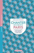 Couverture du livre « Chanter en choeur à Paris » de Anne-Marie Thomazeau aux éditions Parigramme