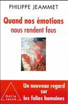 Couverture du livre « Quand nos émotions nous rendent fous ; un nouveau regard sur les folies humaines » de Philippe Jeammet aux éditions Odile Jacob