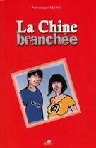 Couverture du livre « La Chine branchée » de Veronique Michel aux éditions Sepia