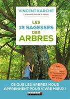 Couverture du livre « Les 12 sagesses des arbres ; ce que les arbres nous apprennent pour vivre mieux ! » de Vincent Karche aux éditions Leduc.s
